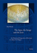 The Apse, the Image and the Icon: An Historical Perspective of the Apse as a Space for Images (Spatantike, Fruhes Christentum, Byzanz