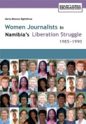 Women Journalists in Nambia's Liberation Struggle, 1985-1990