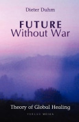 Future Without War. Theory of Global Healing