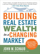 Building Real Estate Wealth in a Changing Market : Reap Large Profits from Bargain Purchases in Any Economy