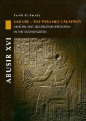 Abusir: Sahure - The Pyramid Causeway. History and Decoration Program in the Old Kingdom