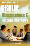 How to Succeed in Group Discussions and Personal Interviews