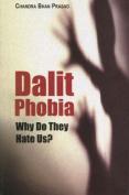 Dalit Phobia: Do They Hate Us?