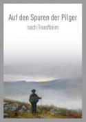 Auf den Spuren der Pilger Nach Trondheim / On the Pilgrim Way to Trondheim