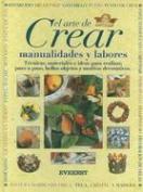 El Arte de Crear Manualidades y Labores [Spanish]