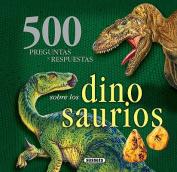 500 Preguntas y Respuestas Sobre los Dinosaurios = 500 Questions and Answers about Dinosaurs [Spanish]