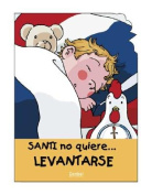 Santi No Quiere...Levantarse = Santi Doesn't Want To...Get Up [Spanish]