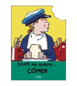 Santi No Quiere Comer = Santi Doesn't Want to Eat [Spanish]