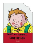Santi No Quiere Obedecer = Santi Doesn't Want to Obey His Parents [Spanish]