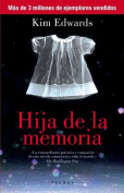Hija de la Memoria = The Memory Keeper's Daughter [Spanish]