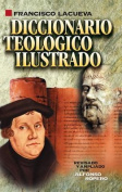 Diccionario Teologico Ilustrado [Spanish]