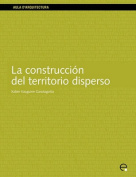 La Construccion Del Territorio Disperso