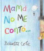 Mama No Me Conto... / Mummy Never Told Me [Spanish]