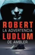 La Advertencia de Ambler = The Ambler Warning [Spanish]