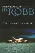 Desnuda Ante la Muerte = Naked in Death [Spanish]
