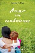 Amar Sin Condiciones = Love Without Conditions [Spanish]