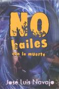 No Bailes Con la Muerte = Do Not Dance with Death