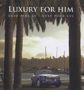 Luxury for Him/Lujo Para El/Luxe Pour Lui