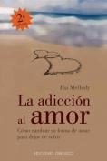 La Adiccion Al Amor [Spanish]