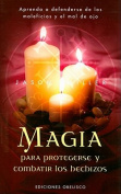 Magia Para Protegerse y Combatir Los Hechizos [Spanish]