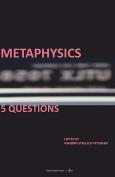 Metaphysics: 5 Questions