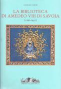 La Biblioteca di Amedeo VIII di Savoia 1391-1451 [ITA]