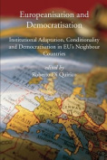 Europeanisation and Democratisation. Institutional Adaptation, Conditionality and Democratisation in European Union's Neighbour Countries.