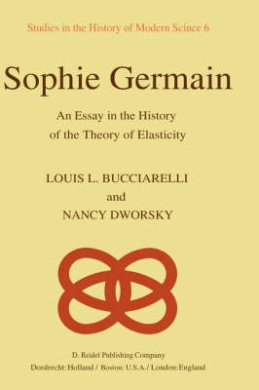 Sophie Germain: An Essay in the History of the Theory of Elasticity (Studies in the History of Modern Science)