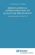Semi-classical Approximation in Quantum Mechanics