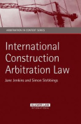 International Construction Arbitration Law (Arbitration in Context Series