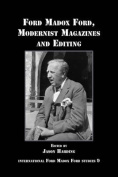 Ford Madox Ford, Modernist Magazines and Editing.