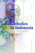 Catholics in Indonesia, 1808-1942: A Documented History