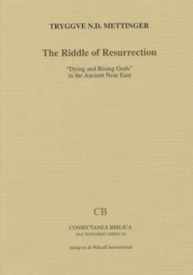 "The Riddle of Resurrection: ""Dying and Rising Gods"" in the Ancient near East (Coniectanea biblica. Old Testament series)"