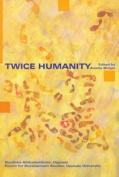 Twice Humanity