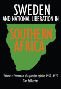 Sweden and National Liberation in Southern Africa. Vol. 1. Formation of a Popular Opinion