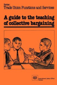 A Guide to the Teaching of Collective Bargaining