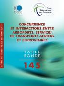 Tables Rondes Fit Concurrence Et Interactions Entre Aroports, Services de Transports Ariens Et Ferroviaires [FRE]
