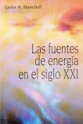 Las Fuentes de Energia del Siglo XXI [Spanish]