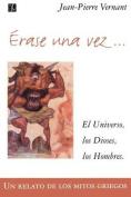 Erase UNA Vez. El Universo, Los Dioses, Los Hombres. UN Relato De Los Mitos Griegos