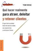 Que Hacer Realmente Para Atraer, Deleitar y Retener Clientes [Spanish]
