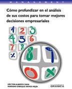 Como Profundizar En El Analisis De Sus Costos Para Tomar Mejores Decisiones Empresariales [Spanish]