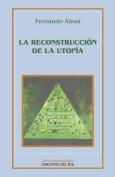 Reconstruccion De La Utopia, La