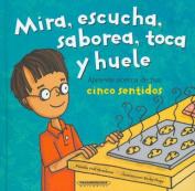Mira, Escucha, Saborea, Toca y Huele. Aprende Acerca de Tus Cinco Sentidos [Spanish]