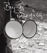 Beijing: Portrait of a City