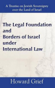 The Legal Foundation and Borders of Israel Under International Law