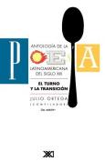 Antologia De La Poesia Latinoamericana Del Siglo Xx. El Turno y La Transicion