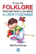 El uso del Folklore Para Motivar a Los Ninos a Leer y Escribir [Spanish]