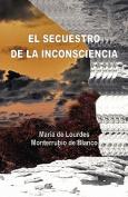 El Secuestro de La Inconsciencia [Spanish]