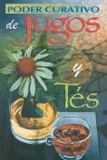 Poder Curativo de Jugos y Tes  [Spanish]