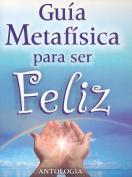 Guia Metafisica Para Ser Feliz [Spanish]